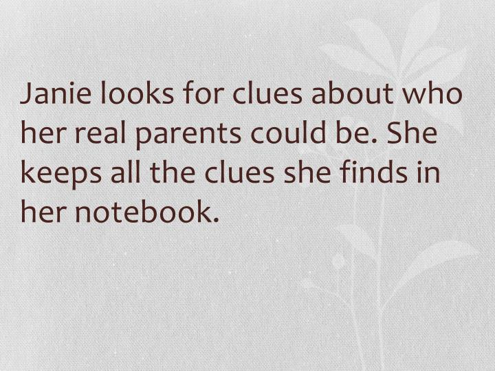 Janie looks for clues about who her real parents could be. She keeps all the clues she finds in her notebook.