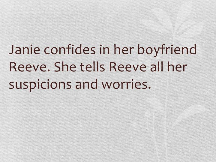 Janie confides in her boyfriend Reeve. She tells Reeve all her suspicions and worries.