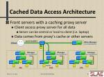 cached data access architecture