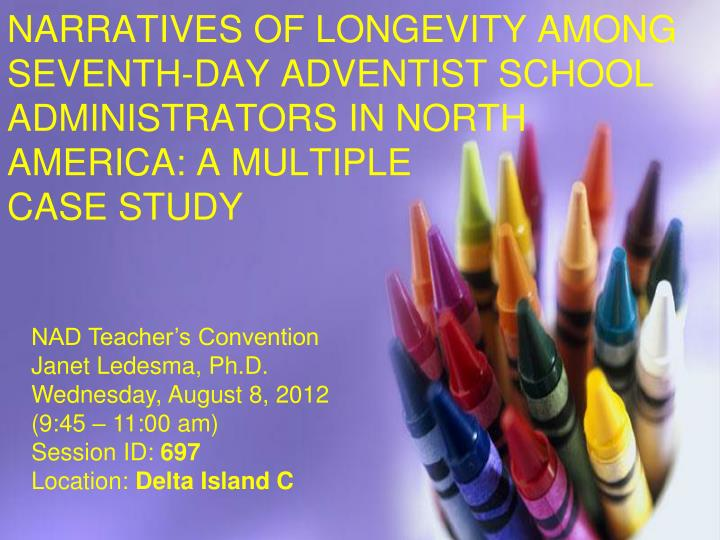 NARRATIVES OF LONGEVITY AMONG SEVENTH-DAY ADVENTIST SCHOOL ADMINISTRATORS IN NORTH AMERICA: A MULTIP...