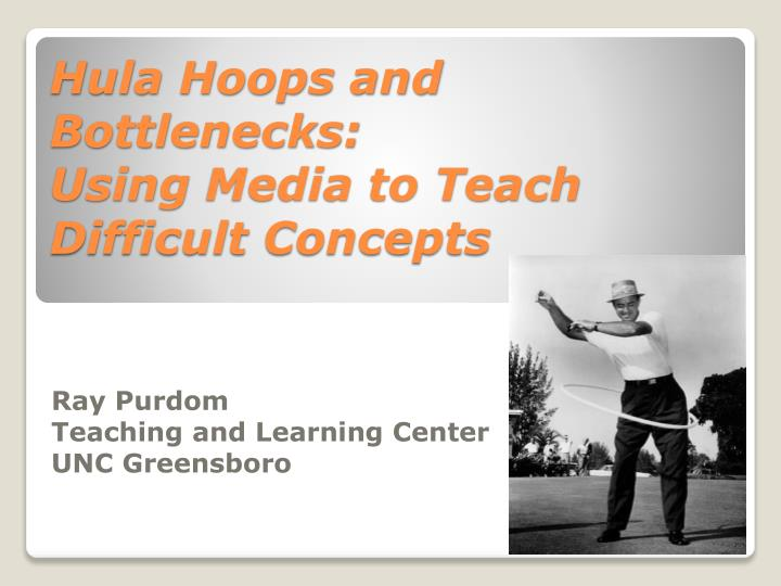 Hula hoops and bottlenecks using media to teach difficult concepts