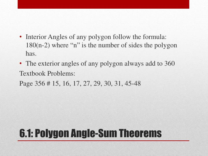 "Interior Angles of any polygon follow the formula: 180(n-2) where ""n"" is the number of sides the polygon has."