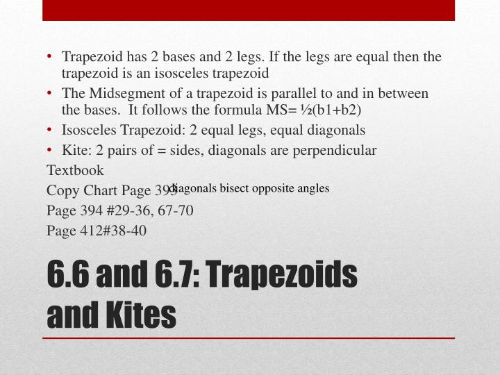 Trapezoid has 2 bases and 2 legs. If the legs are equal then the trapezoid is an isosceles trapezoid