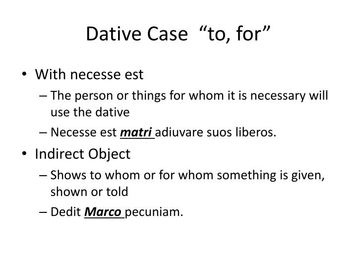 "Dative Case  ""to, for"""