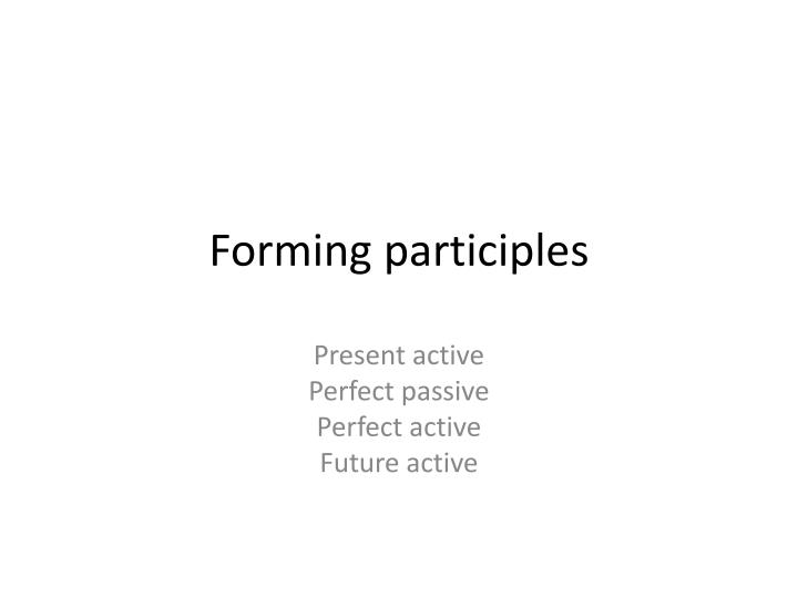 Forming participles