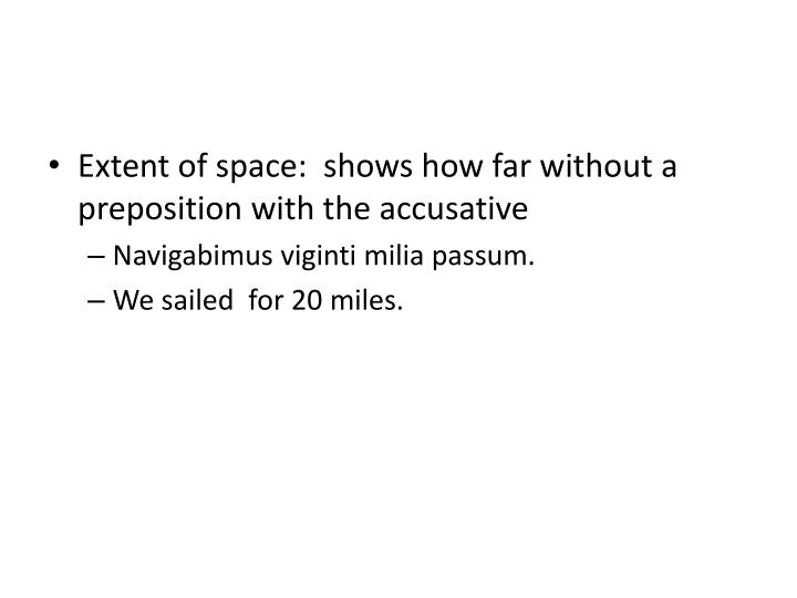 Extent of space:  shows how far without a preposition with the accusative