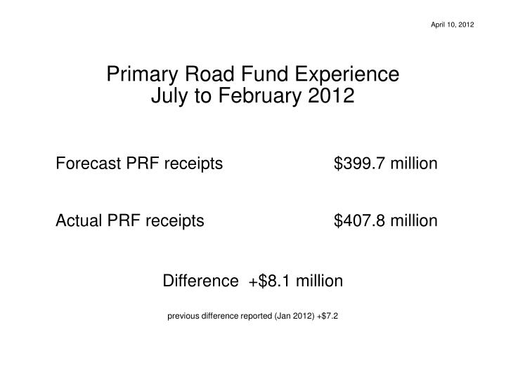 Primary road fund experience july to february 2012
