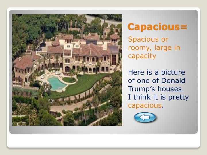 Capacious=