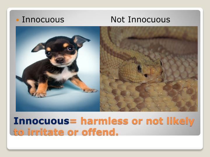 Innocuous                Not Innocuous