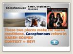 these two places make for harsh conditions c acophonous refers to harsh sound context key