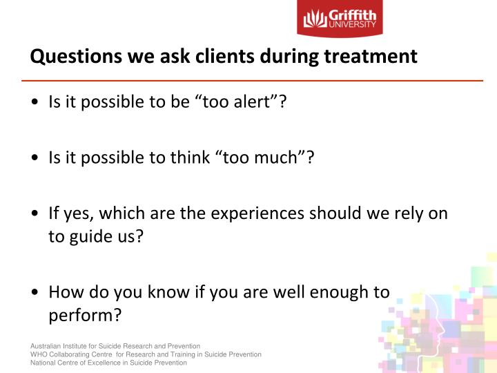 Questions we ask clients during treatment