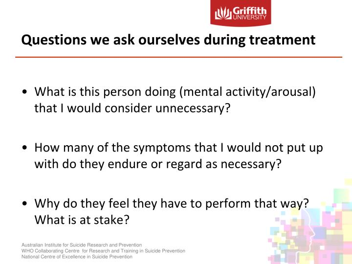 Questions we ask ourselves during treatment