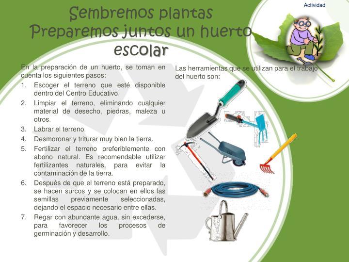 Las herramientas que se utilizan para el trabajo del huerto son: