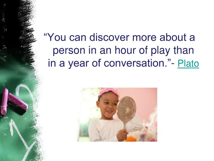 """You can discover more about a person in an hour of play than in a year of conversation.""-"