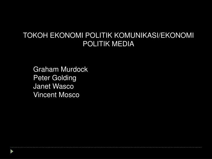 TOKOH EKONOMI POLITIK KOMUNIKASI/EKONOMI POLITIK MEDIA