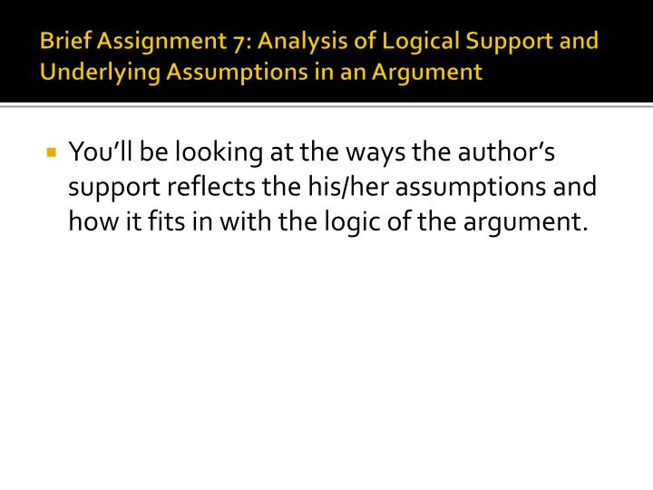 Brief Assignment 7: Analysis of Logical Support and Underlying Assumptions in an Argument