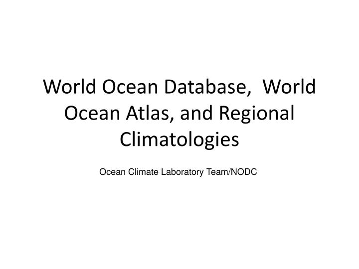 world ocean database world ocean atlas and regional climatologies