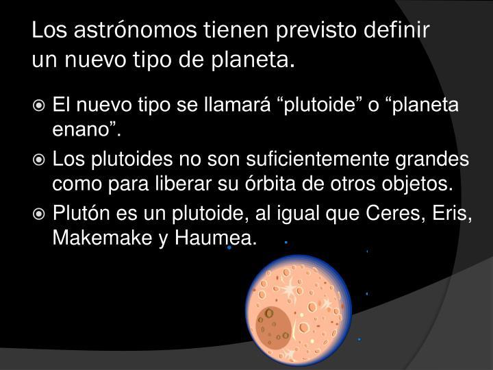 Los astrónomos tienen previsto definir un nuevo tipo de
