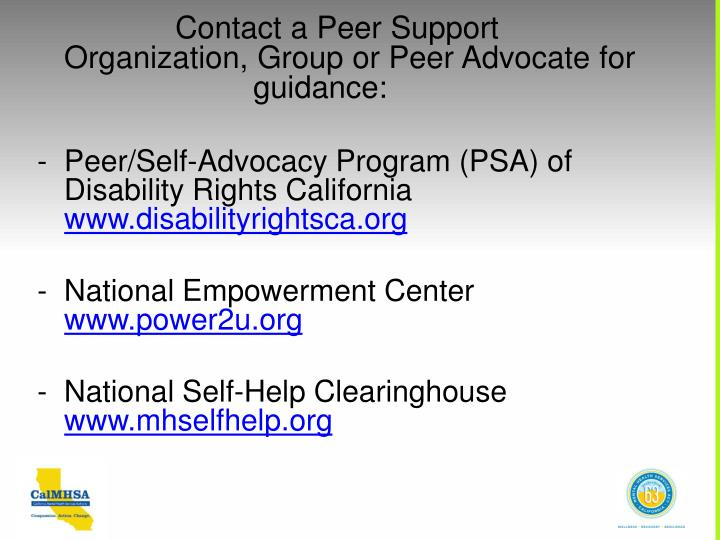 Contact a Peer Support        Organization, Group or Peer Advocate for   guidance: