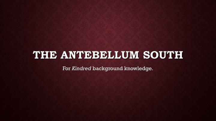 the antebellum south kindred Kindred (book) : butler, octavia e : dana, a modern black woman, is celebrating her twenty-sixth birthday with her new husband when she is snatched abruptly from her home in california and transported to the antebellum south.