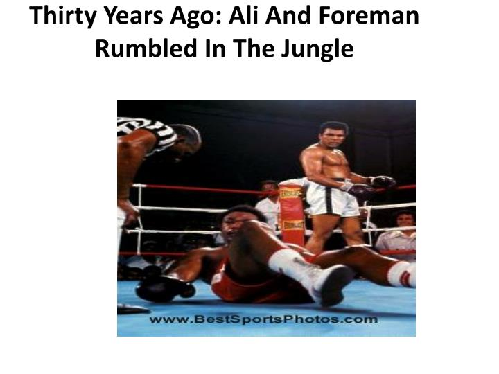 Thirty Years Ago: Ali And Foreman Rumbled In The Jungle