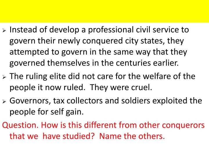 Instead of develop a professional civil service to govern their newly conquered city states, they attempted to govern in the same way that they governed themselves in the centuries earlier.