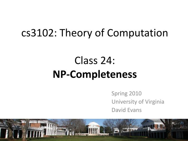 Cs3102 theory of computation class 24 np completeness