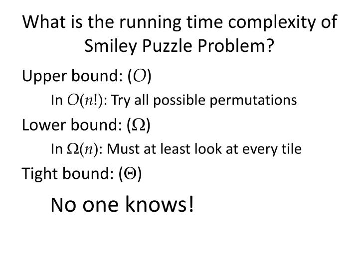 What is the running time complexity of Smiley Puzzle
