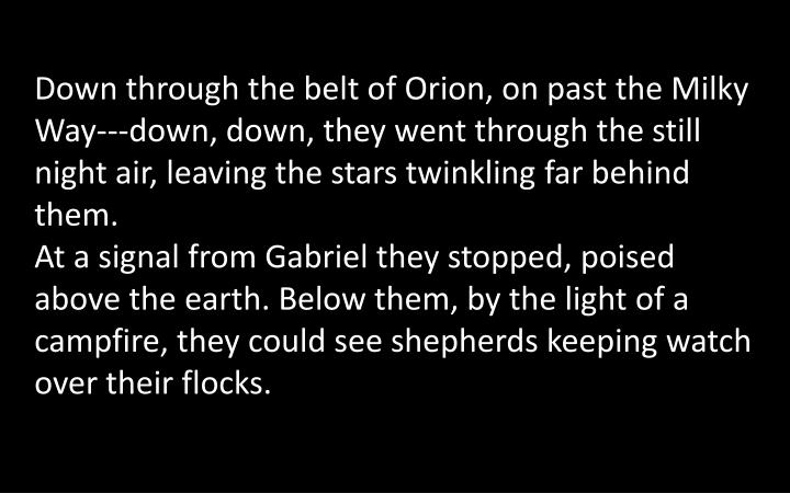 Down through the belt of Orion, on past the Milky Way---down, down, they went through the still night air, leaving the stars twinkling far behind them.