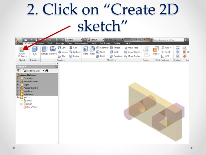 "2. Click on ""Create 2D sketch"""