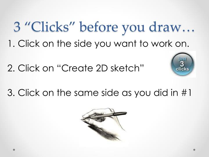 "3 ""Clicks"" before you draw…"