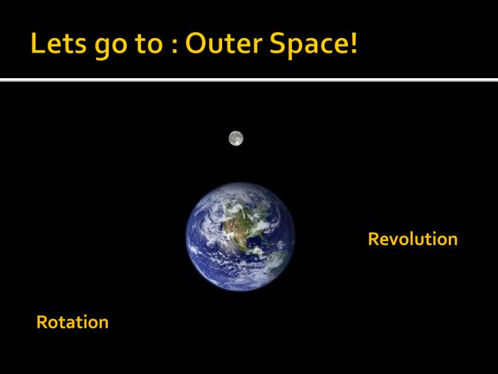 Lets go to : Outer Space!