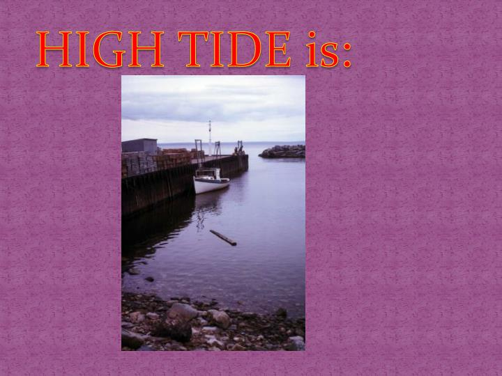 HIGH TIDE is: