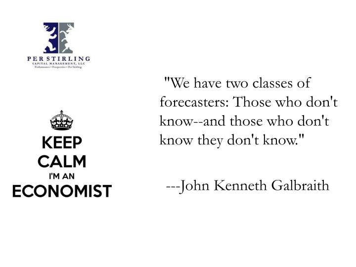 """We have two classes of forecasters: Those who don't know--and those who don't know they don't know."""