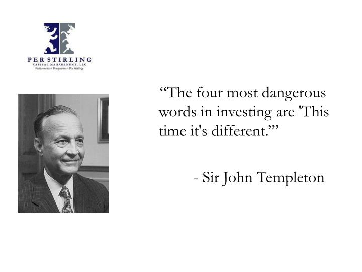 """The four most dangerous words in investing are 'This time it's different.'"""