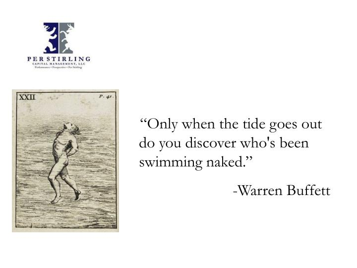 """Only when the tide goes out do you discover who's been swimming naked."""