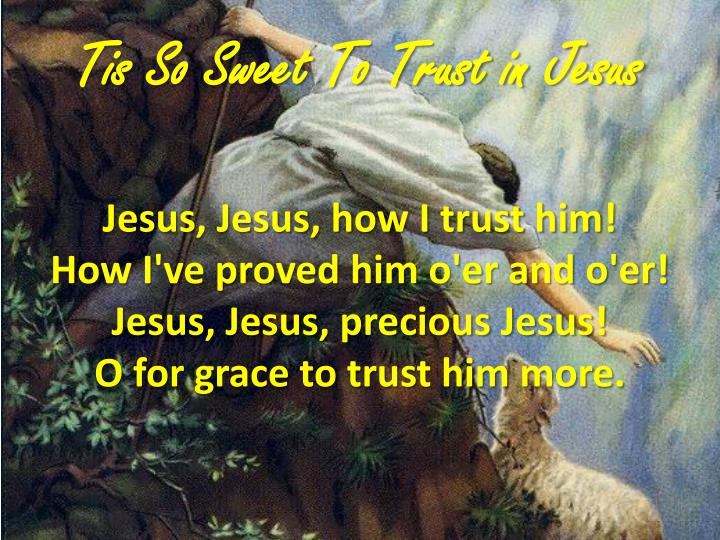 Tis so sweet to trust in jesus1