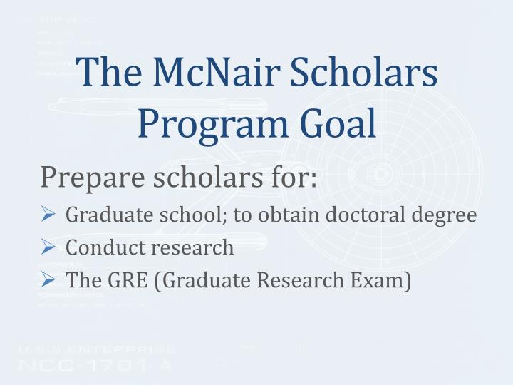 The McNair Scholars Program Goal