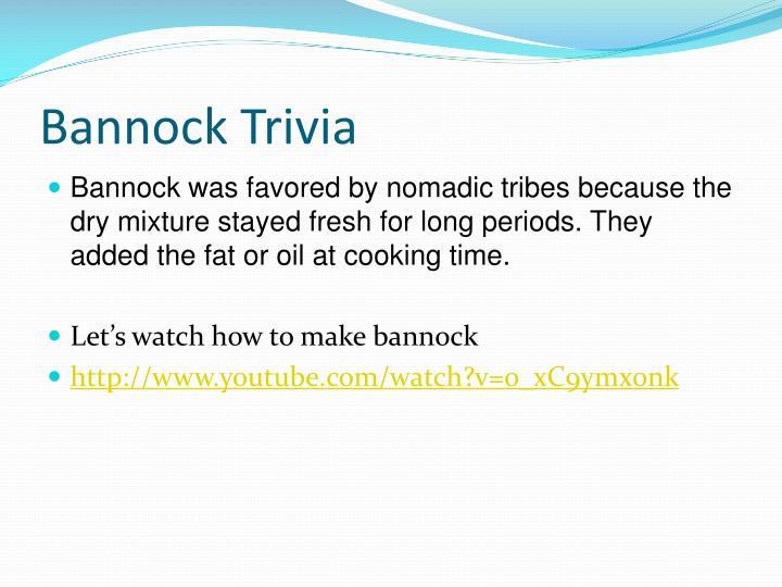 Bannock Trivia