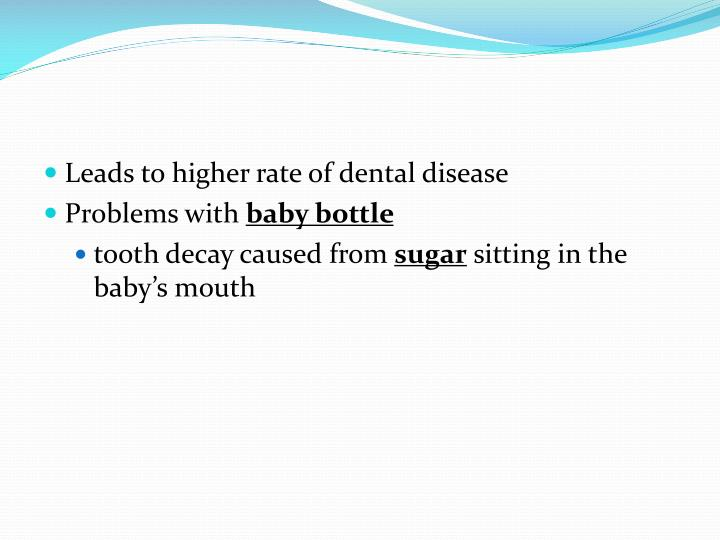 Leads to higher rate of dental disease
