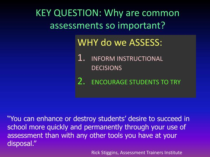 KEY QUESTION: Why are common assessments so important?