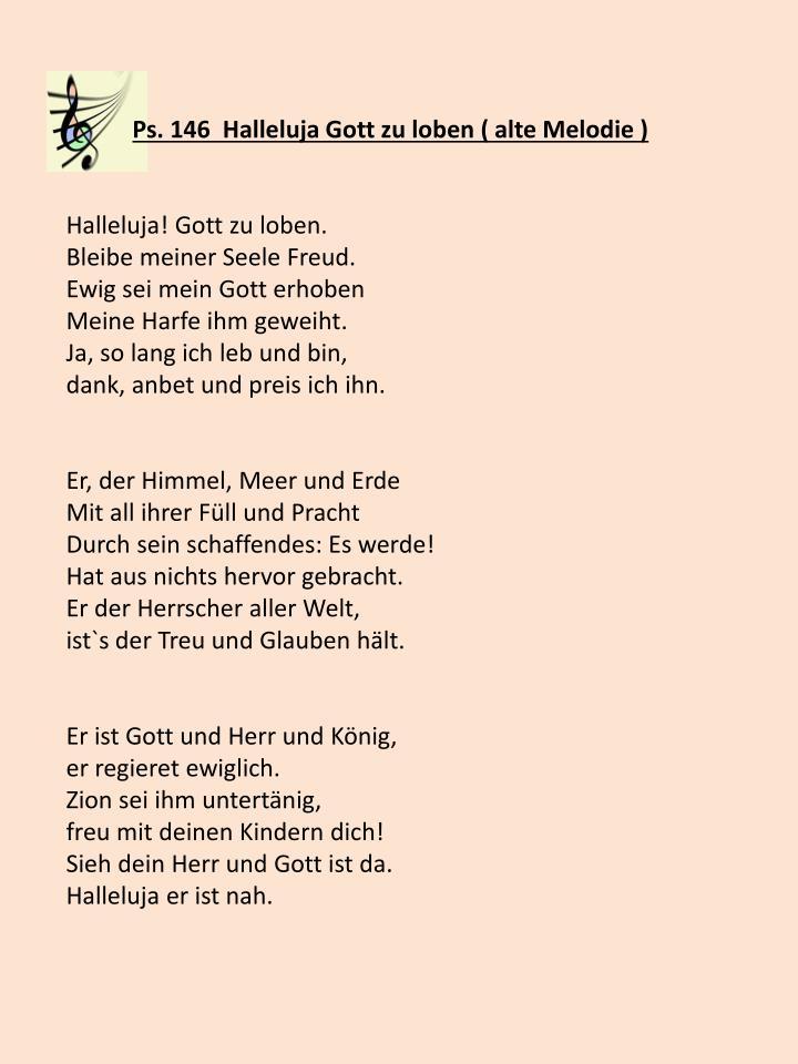 Ps. 146  Halleluja Gott zu loben ( alte Melodie )