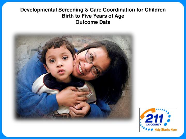Developmental screening care coordination for children birth to five years of age outcome data