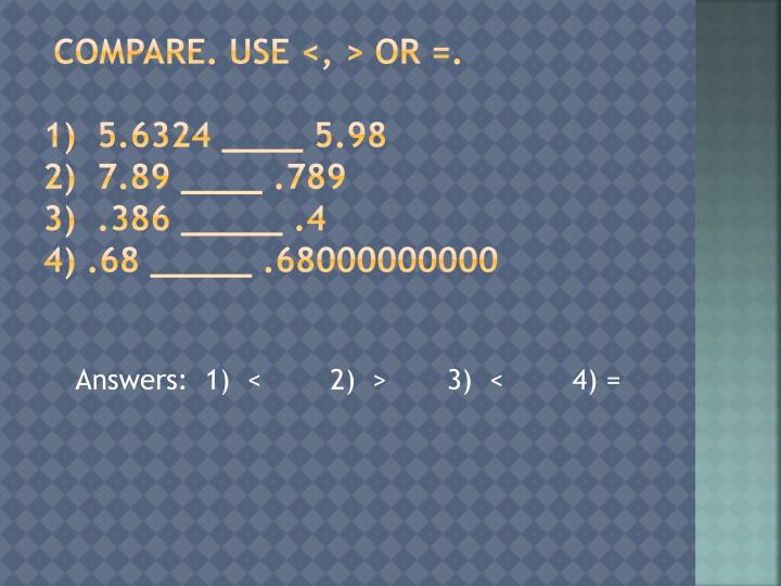 Compare. Use <, > or =.