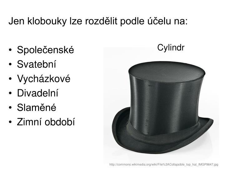 Jen klobouky lze rozdělit podle účelu na: