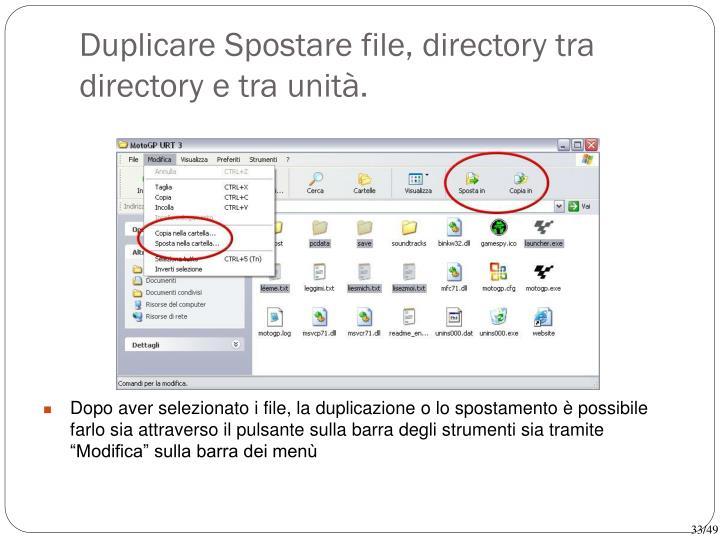 Duplicare Spostare file, directory tra directory e tra unità.