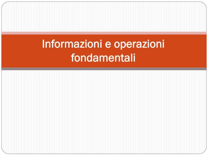 Informazioni e operazioni fondamentali