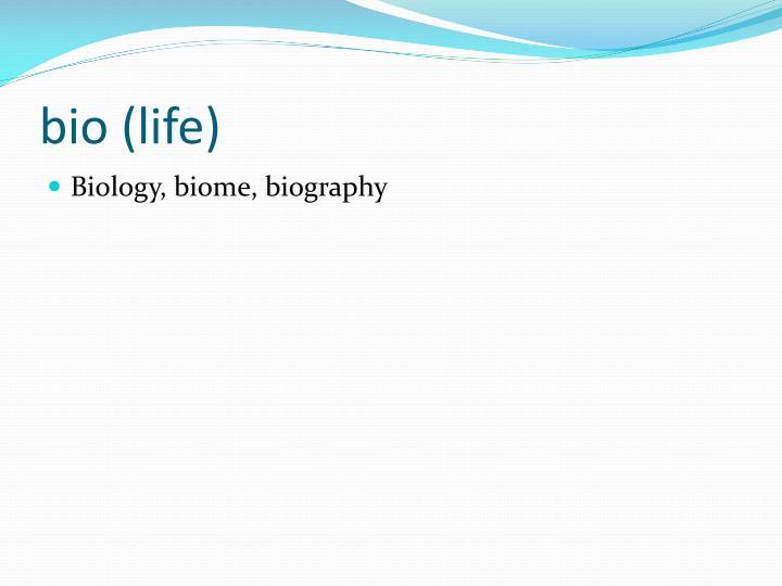 bio (life)