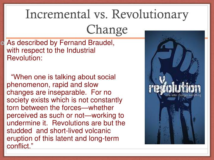 Incremental vs. Revolutionary Change