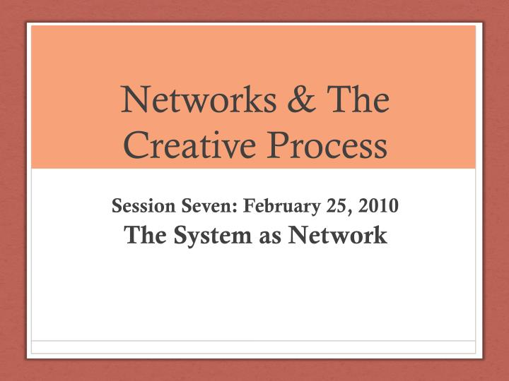Networks the creative process
